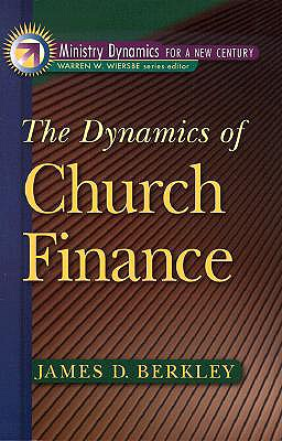Dynamics of Church Finance, The (Ministry Dynamics for a New Century), James D. Berkley