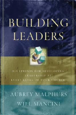Image for Building Leaders: Blueprints for Developing Leadership at Every Level of Your Church