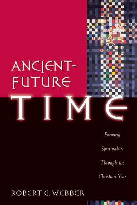Image for Ancient-Future Time: Forming Spirituality through the Christian Year