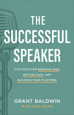 Image for The Successful Speaker: Five Steps for Booking Gigs, Getting Paid, and Building Your Platform