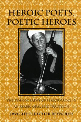Image for Heroic Poets, Poetic Heroes: The Ethnography of Performance in an Arabic Oral Epic Tradition (Myth and Poetics Series)