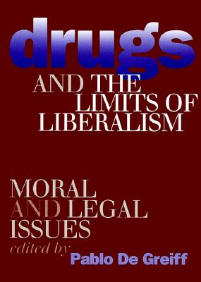 Image for Drugs and the Limits of Liberalism: Moral and Legal Issues