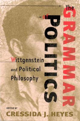 Image for The Grammar of Politics: Wittgenstein and Political Philosophy