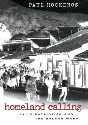 Image for Homeland Calling: Exile Patriotism and the Balkan Wars