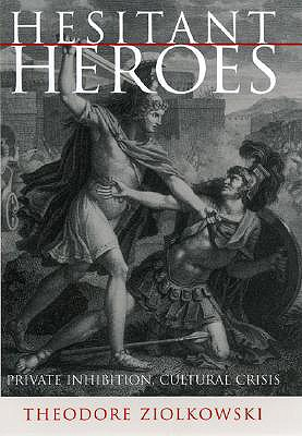 Hesitant Heroes: Private Inhibition, Cultural Crisis, Ziolkowski, Theodore