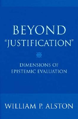 Image for Beyond Justification: Dimensions of Epistemic Evaluation