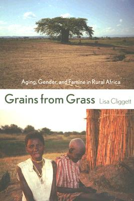 Image for Grains from Grass: Aging, Gender, and Famine in Rural Africa