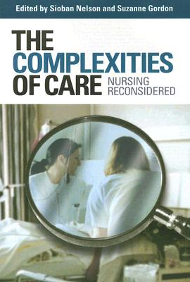 Image for The Complexities of Care: Nursing Reconsidered (The Culture and Politics of Health Care Work)