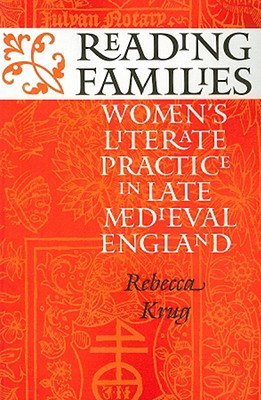 Reading Families: Women's Literate Practice in Late Medieval England, Krug, Rebecca