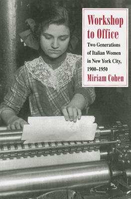 Image for Workshop to Office: Two Generations of Italian Women in New York City, 1900–1950