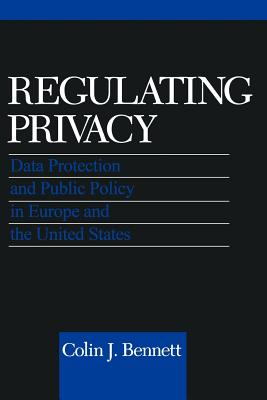Image for Regulating Privacy: Data Protection and Public Policy in Europe and the United States