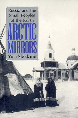 Image for Arctic Mirrors: Russia and the Small Peoples of the North