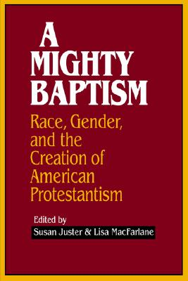 Image for A Mighty Baptism: Race and Gender, in the Creation of American Protestantism