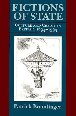 Fictions of State: Culture and Credit in Britain, 1694-1994 (Institutional Studies), Brantlinger, Patrick