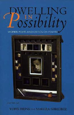 Image for Dwelling in Possibility: Women Poets and Critics on Poetry (Reading Women Writing)