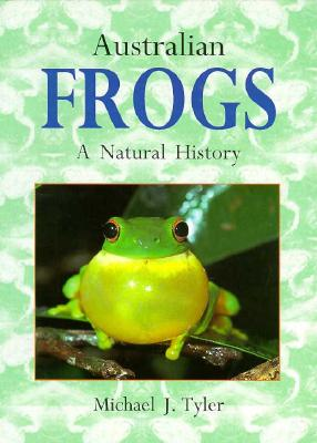 Australian Frogs: A Natural History, Tyler, M. J.