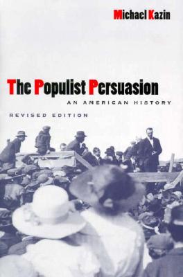 The Populist Persuasion: An American History, Kazin, Michael