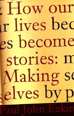 How Our Lives Become Stories: Making Selves, Eakin, Paul John