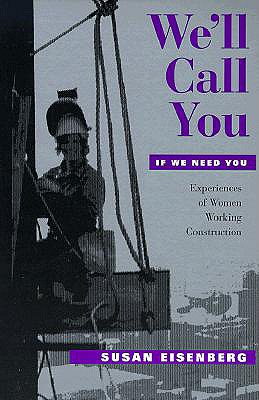 Image for We'll Call You If We Need You: Experiences of Women Working Construction