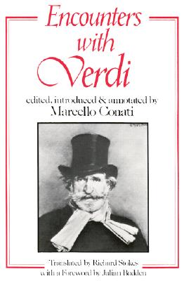 Encounters with Verdi, Marcello Conati [Editor]; Richard Stokes [Translator]; Julian Budder [Foreword];