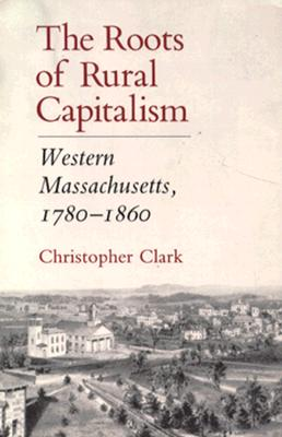 Image for The Roots of Rural Capitalism: Western Massachusetts, 1780-1860 (First Edition)