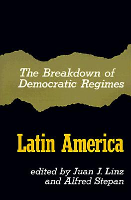 Latin America; the Breakdown of Democratic Regimes, Linz, Juan J.; Stepan, Alfred