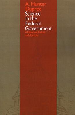 Image for SCIENCE IN THE FEDERAL GOVERNMENT: A HISTORY OF POLICIES AND ACTIVITIES