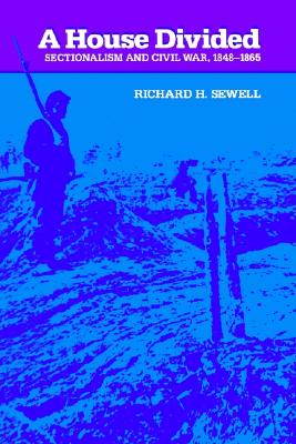 A House Divided: Sectionalism and Civil War, 1848-1865 (The American Moment), Sewell, Richard H.