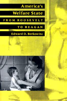 America's Welfare State: From Roosevelt to Reagan (The American Moment), Berkowitz, Edward D.