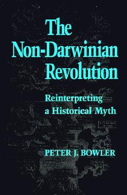 The Non-Darwinian Revolution: Reinterpreting a Historical Myth, Bowler, Peter J.