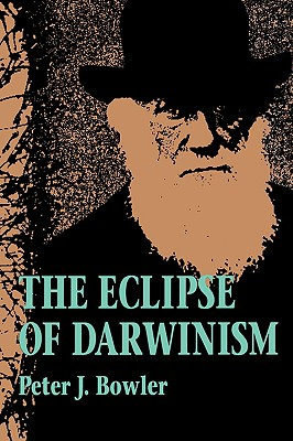 Image for The Eclipse of Darwinism: Anti-Darwinian Evolution Theories in the Decades around 1900