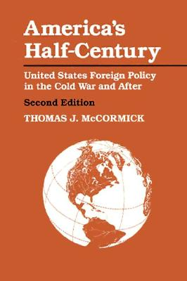 America's Half-Century: United States Foreign Policy in the Cold War and After (The American Moment), McCormick, Thomas J.