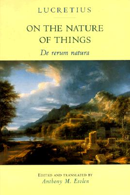 On the Nature of Things: De rerum natura, Lucretius; trans. Anthony Esolen