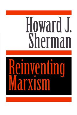Reinventing Marxism, Sherman, Howard J.