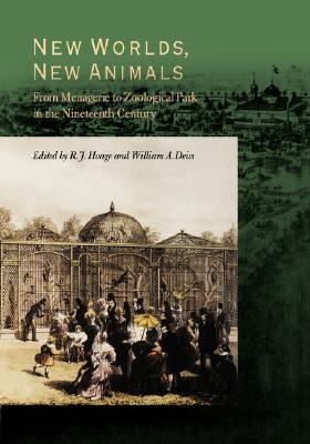 Image for New Worlds, New Animals: From Menagerie to Zoological Park in the Nineteenth Century