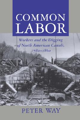 Image for Common Labor: Workers and the Digging of North American Canals, 1780-1860