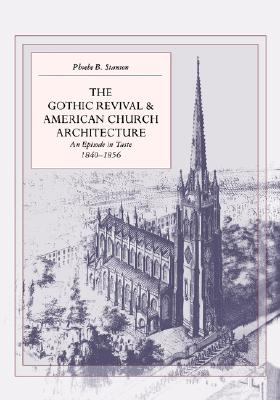 Image for The Gothic Revival and American Church Architecture: An Episode in Taste, 1840-1856