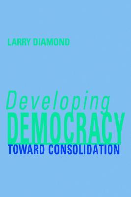 Developing Democracy: Toward Consolidation, Diamond, Larry