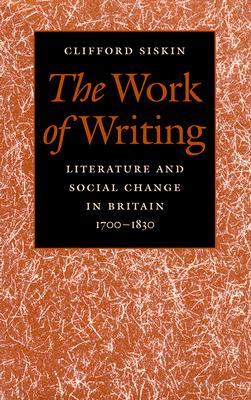 Image for The Work of Writing: Literature and Social Change in Britain, 1700-1830