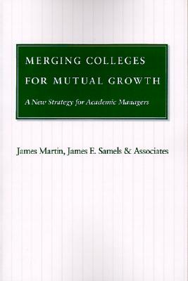 Image for Merging Colleges for Mutual Growth: A New Strategy for Academic Managers