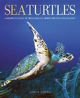 Sea Turtles: A complete guide to their biology, behavior, and conservation, Spotila, J. R.