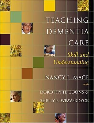 Teaching Dementia Care: Skill and Understanding, Mace, Nancy L.