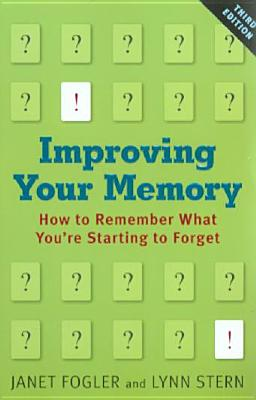 Improving Your Memory: How to Remember What You're Starting to Forget, Janet Fogler, Lynn Stern