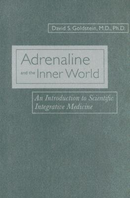 Image for Adrenaline and the Inner World: An Introduction to Scientific Integrative Medicine