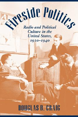 Image for Fireside Politics: Radio and Political Culture in the United States, 1920-1940 (Reconfiguring American Political History)