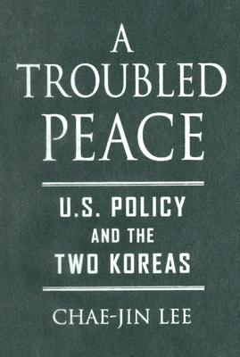Image for A Troubled Peace: U.S. Policy and the Two Koreas