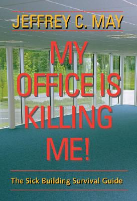Image for My Office Is Killing Me!: The Sick Building Survival Guide