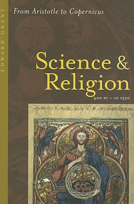 Science and Religion, Volume I: 400 B.C. to A.D. 1550: From Aristotle to Copernicus, EDWARD GRANT