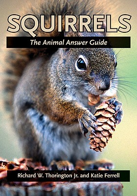 Squirrels: The Animal Answer Guide, Thorington, R. W. and K. Ferrell