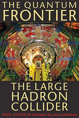 The Quantum Frontier: The Large Hadron Collider, Lincoln, Don